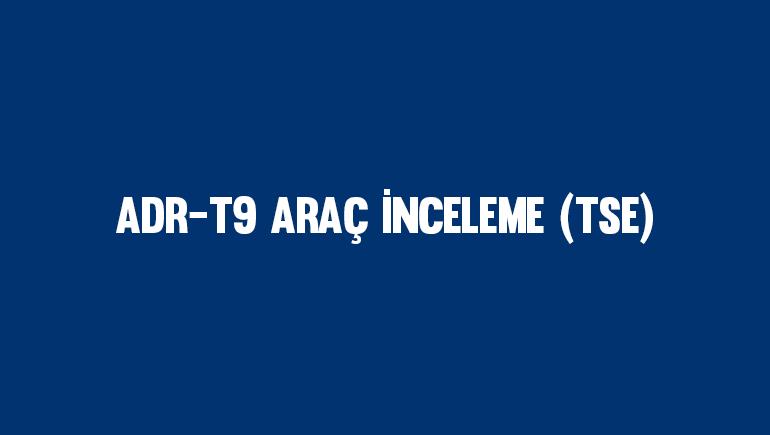 ADR-T9 Araç İnceleme (TSE)